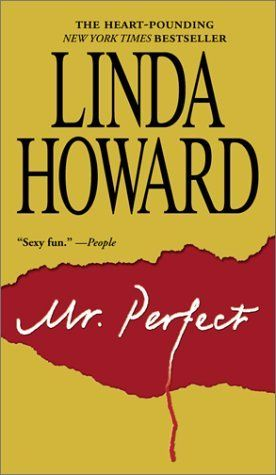 Mr. Perfect.  I loved this Linda Howard story.  Suspenseful and funny.  These characters are lovable.