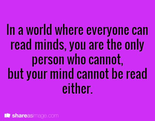 In a world where everyone can read minds, you are the only person who cannot, but your mind cannot be read either.