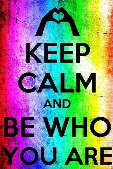 keep calm and                         be                              who                                      you                                             are!