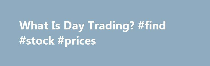 """What Is Day Trading? #find #stock #prices http://stock.remmont.com/what-is-day-trading-find-stock-prices/  medianet_width = """"300"""";   medianet_height = """"600"""";   medianet_crid = """"926360737"""";   medianet_versionId = """"111299"""";   (function() {       var isSSL = 'https:' == document.location.protocol;       var mnSrc = (isSSL ? 'https:' : 'http:') + '//contextual.media.net/nmedianet.js?cid=8CUFDP85S' + (isSSL ? '&https=1' : '');       document.write('');   })();What Is Day Trading?Day traders are…"""