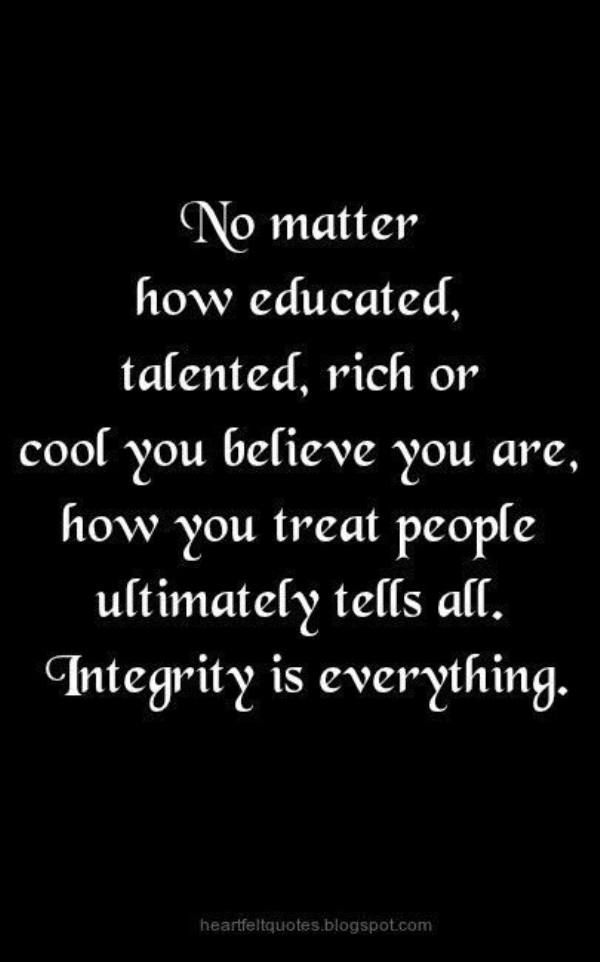 """How you treat people shows your true self and character. I may not be the most educated person and I KNOW I'm far from """"cool"""", especially in the minds of Hunter and Blake ;-) But what I am proud of most about myself is not having it in me to be judgmental, cold, uncaring, and cruel with my words and actions. Especially toward people I don't know. I form MY OWN opinion about others. I don't let anyone or anything (like alcohol and anger) influence my feelings or thoughts"""