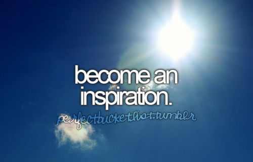 Become an inspiration