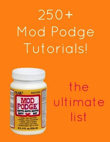 Mod Podge craft tutorials - over 250 of them! This is the ultimate list!: Podge Crafts, Modg Podge, Crafts Ideas, Diy Crafts, Ultimate Lists, Mod Podge, Craft Tutorials, Crafts Tutorials, Podge Tutorials