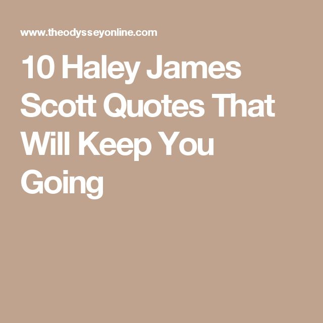 10 Haley James Scott Quotes That Will Keep You Going