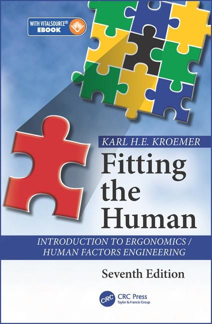 Fitting the human : introduction to ergonomics, human factors engineering / Karl H.E. Kroemer.    Seventh edition.    CRC Press, 2017