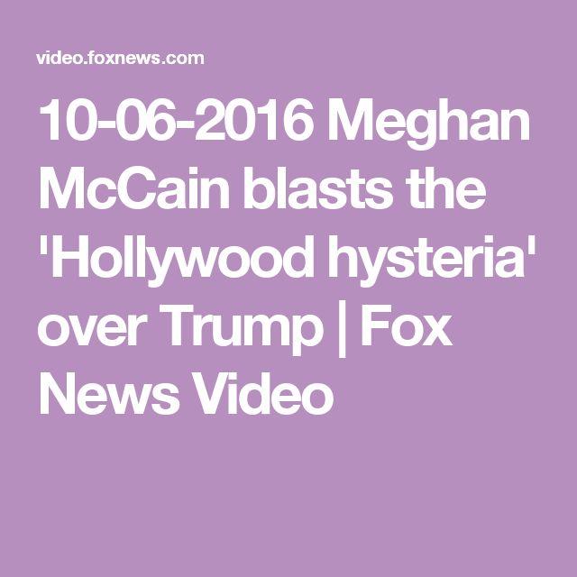 10-06-2016   Meghan McCain blasts the 'Hollywood hysteria' over Trump | Fox News Video