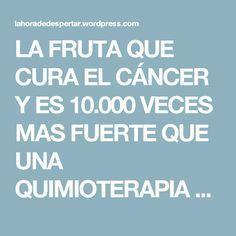 LA FRUTA QUE CURA EL CÁNCER Y ES 10.000 VECES MAS FUERTE QUE UNA QUIMIOTERAPIA Y EL ANTI-CANCERÍGENO MÁS PODEROSO DEL PLANETA | LA HORA DE DESPERTAR
