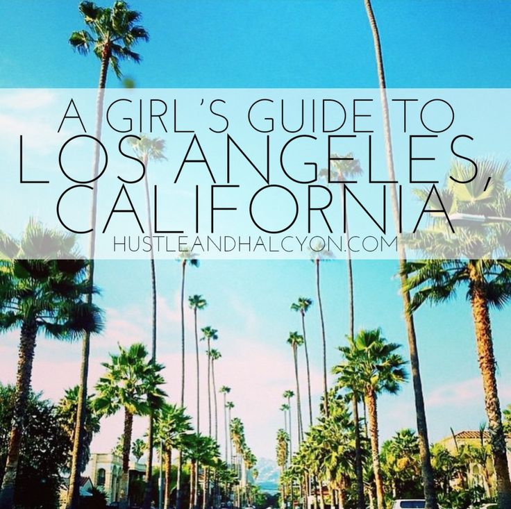 A Girl's All-Inclusive Travel Guide to Los Angeles: Where to Eat, Drink, What to Do, Where to Get a Quick Mani? I got ya covered! » Hustle + Halcyon