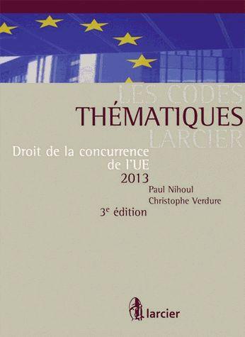 Droit de la concurrence de l'UE 2013 3e édition - Paul Nihoul,Christophe Verdure