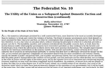 James Madison, The Federalist No. 10, The Utility of the Union as a Safeguard Against Domestic Faction and Insurrection (continued) Daily Advertiser, Thursday, November 22, 1787.   http://www.constitution.org/fed/federa10.htm