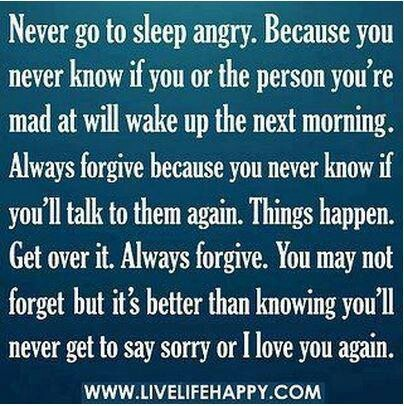 Dont Go To Bed Angry With Someone You Love Good Quotes Quotes