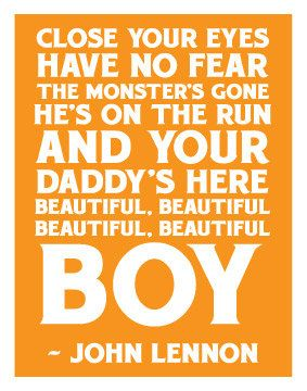 John Lennon - Beautiful Boy.I sing this to L every day:)