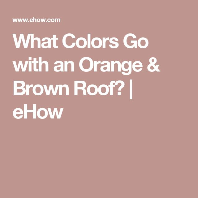 17 best ideas about brown roofs on pinterest house - What colors go with orange ...