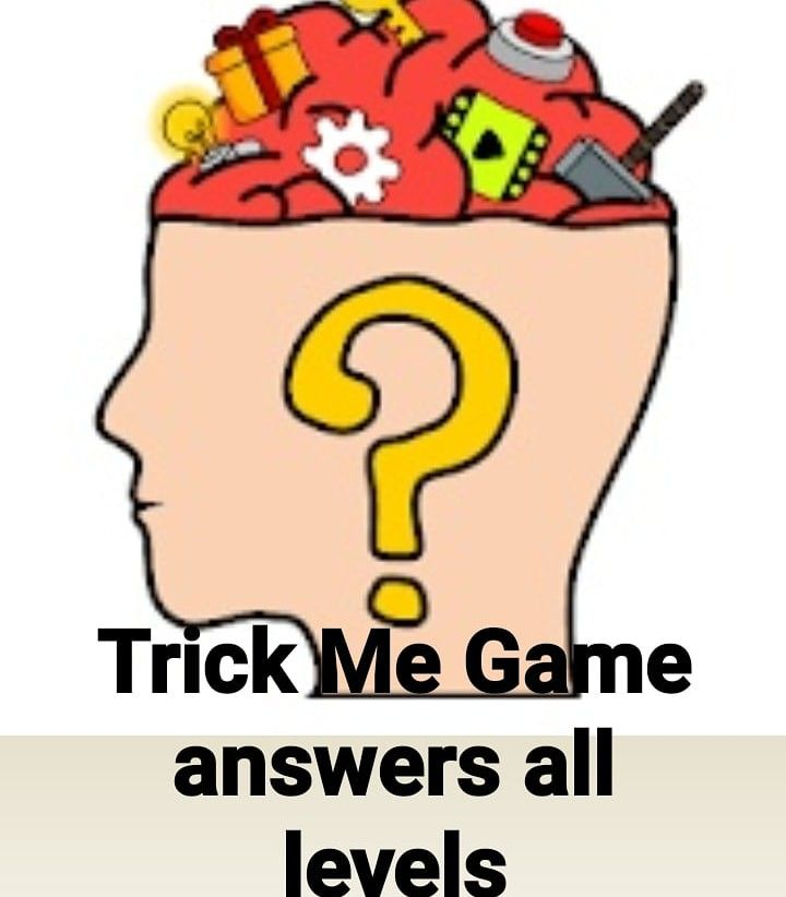 Trick Me Answers All Levels Funny Puzzles Brain Teaser Games I Am Game