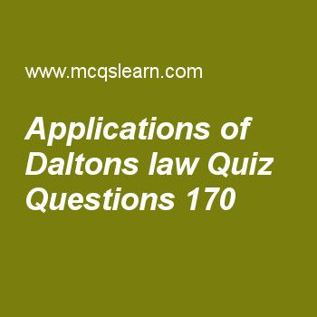Learn quiz on applications of daltons law, chemistry quiz 170 to practice. Free chemistry MCQs questions and answers to learn applications of daltons law MCQs with answers. Practice MCQs to test knowledge on applications of daltons law, hydrogen bonding, unit cell, classification of solids, electron distribution worksheets.  Free applications of daltons law worksheet has multiple choice quiz questions as we feel comfortable in breathing when partial pressure of oxygen is, answer key with...