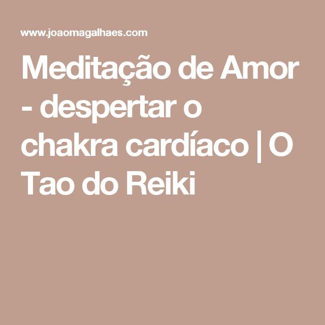 Meditação de Amor - despertar o chakra cardíaco | O Tao do Reiki