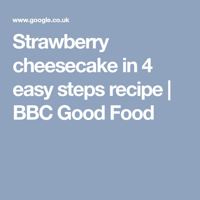 Strawberry cheesecake in 4 easy steps recipe | BBC Good Food