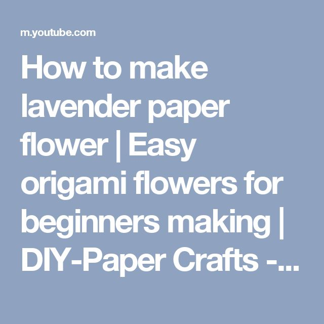 How to make lavender paper flower   Easy origami flowers for beginners making   DIY-Paper Crafts - YouTube