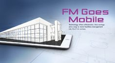Facility Managers Use Mobile Technology To Access Information Anywhere, Be More Efficient - Facilities Management Facilities Management Feature