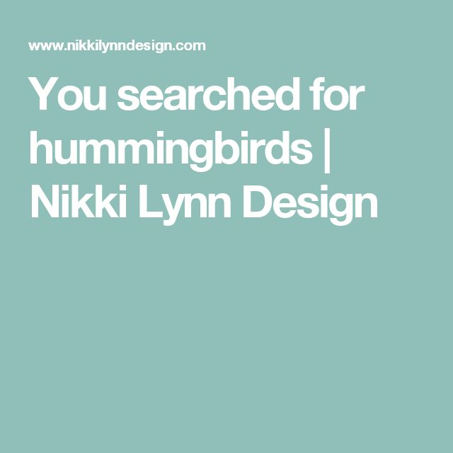 You searched for hummingbirds | Nikki Lynn Design