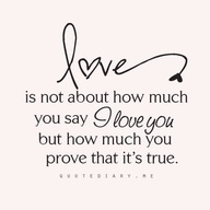 Love is not how much you say I Love You but how much you prove that it's true.