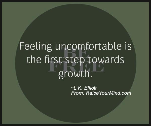 Feeling uncomfortable is the first step towards growth. - Raise Your Mind