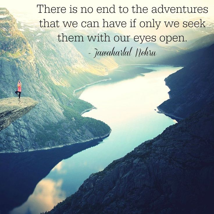'There is no end to the adventures that we can have if only we seek them with our eyes open.' - Jawaharlal Nehru