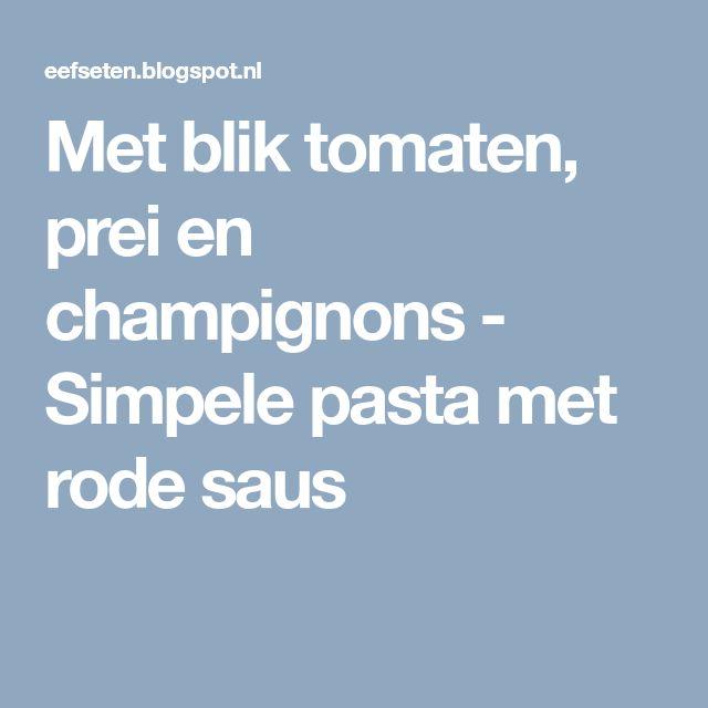 Met blik tomaten, prei en champignons - Simpele pasta met rode saus