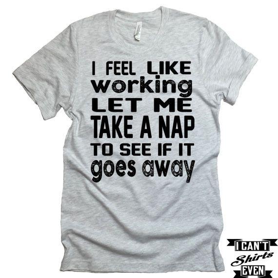I Feel Like Working T-shirt. Lazy Tee.  Nap T-shirt.