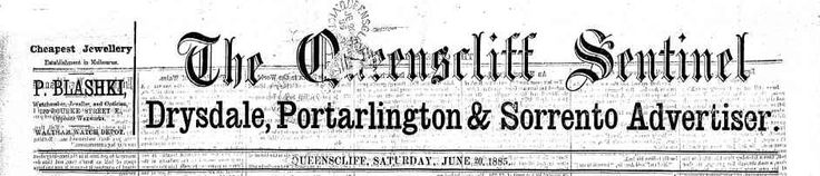 The Queenscliff Sentinel, Drysdale, Portarlington & Sorrento Advertiser: TROVE 1885-1894