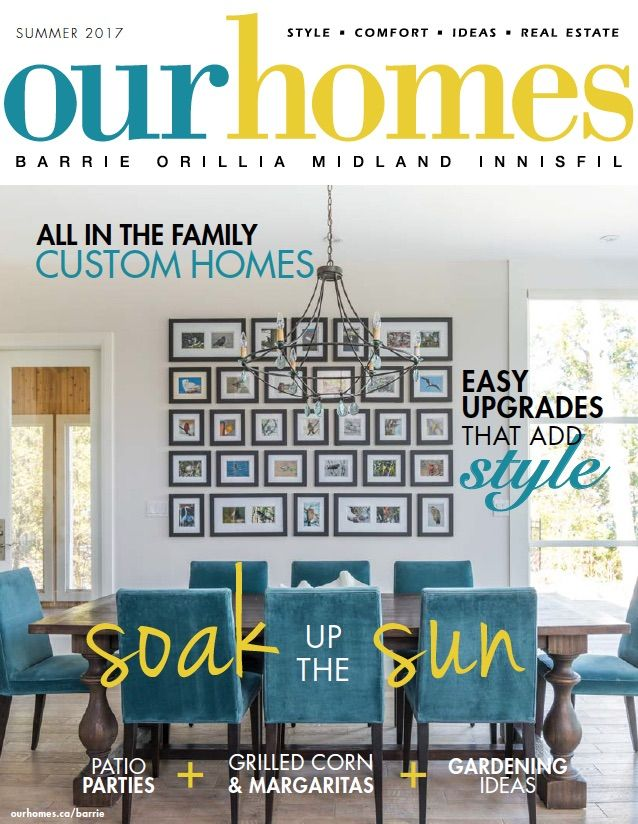 OUR HOMES Barrie Summer 2017. Read more of this issue at http://www.ourhomes.ca/articles/blog/article/on-stands-our-homes-barrie-summer-2017