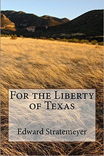 https://www.amazon.com/Liberty-Texas-Edward-L-Stratemeyer/dp/1546729178/ref=sr_1_1?ie=UTF8