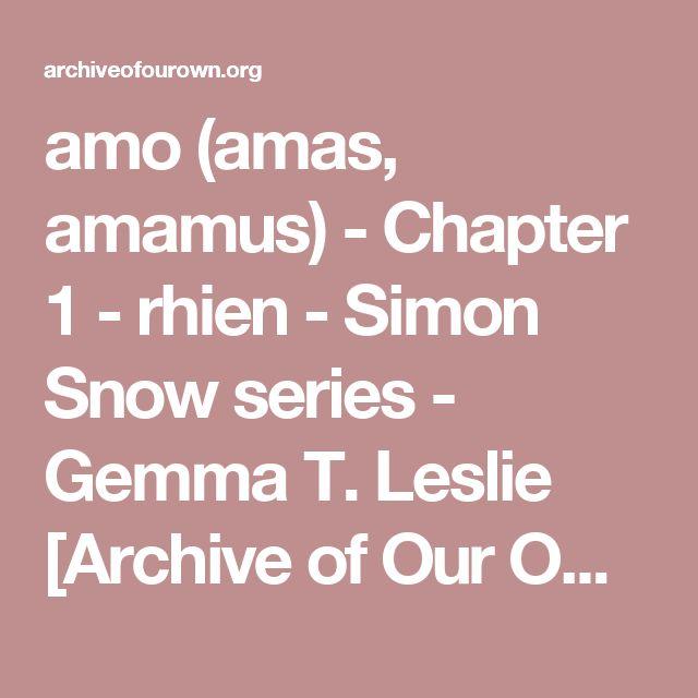 amo (amas, amamus) - Chapter 1 - rhien - Simon Snow series - Gemma T. Leslie [Archive of Our Own]