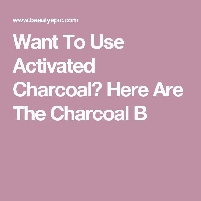 Want To Use Activated Charcoal? Here Are The Charcoal B
