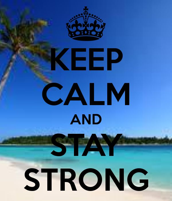 Keep Calm And Stay Strong | KEEP CALM AND STAY STRONG   KEEP CALM AND CARRY