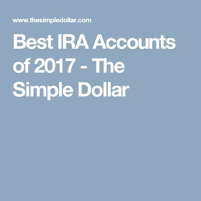Best IRA Accounts of 2017 - The Simple Dollar