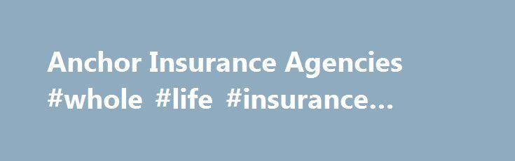 Anchor Insurance Agencies #whole #life #insurance #quotes http://insurances.remmont.com/anchor-insurance-agencies-whole-life-insurance-quotes/  #auto insurance agencies # Welcome to Anchor Insurance Agencies A local insurance agency dedicated to servicing your unique needs in North Carolina and California. At Anchor Insurance Agencies, we know everyone is looking to save money on their insurance, but you shouldn't have to sacrifice service for savings. As a family owned and locally…