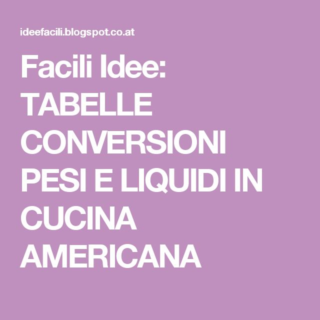 Facili Idee: TABELLE CONVERSIONI PESI E LIQUIDI IN CUCINA AMERICANA