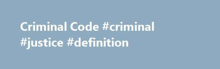 Criminal Code #criminal #justice #definition http://malaysia.nef2.com/criminal-code-criminal-justice-definition/  # Criminal Code (R.S.C. 1985, c. C-46) Marginal note: Consent to interception 183.1 Where a private communication is originated by more than one person or is intended by the originator thereof to be received by more than one person, a consent to the interception thereof by any one of those persons is sufficient consent for the purposes of any provision of this Part. Interception…