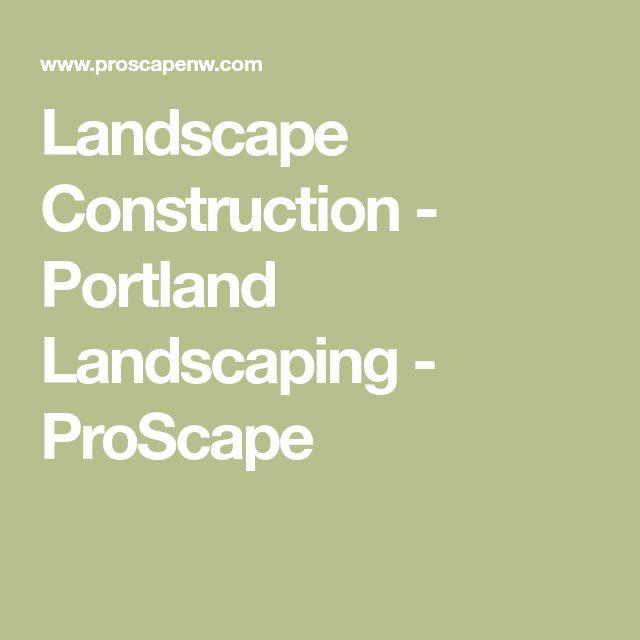 Landscape Construction - Portland Landscaping - ProScape