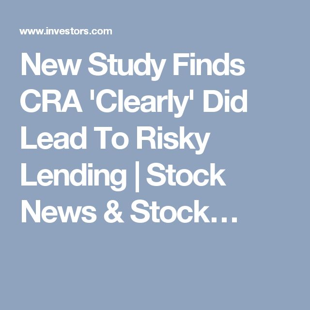 New Study Finds CRA 'Clearly' Did Lead To Risky Lending | Stock News & Stock…