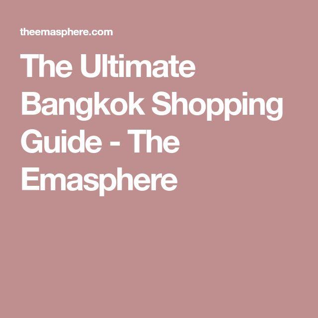 The Ultimate Bangkok Shopping Guide - The Emasphere