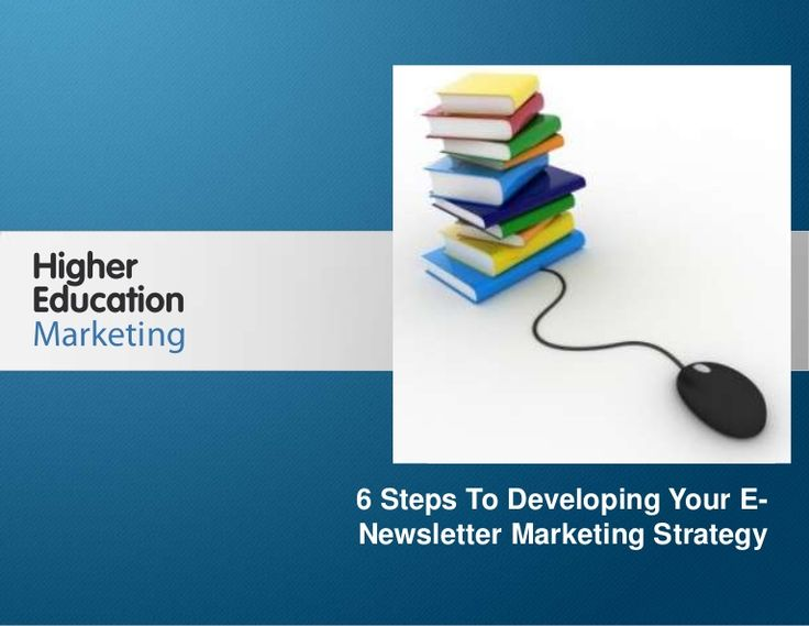 6-steps-to-developing-your-e-newsletter-marketing-strategy by Higher Education Marketing via Slideshare