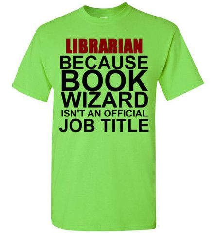 3522 best images about cool t shirt quotes on pinterest for Librarian t shirt sayings