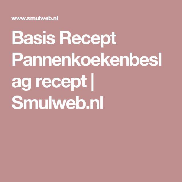 Basis Recept Pannenkoekenbeslag recept | Smulweb.nl