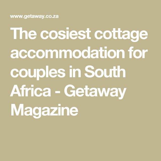 The cosiest cottage accommodation for couples in South Africa - Getaway Magazine
