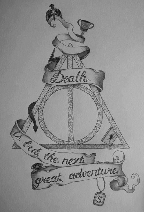 """""""After all, to the well-organized mind, death is but the next great adventure."""""""