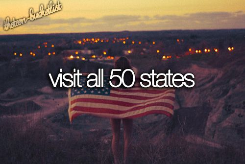 Bucket List So far I've got: California, Nevada, Arizona, Colorado, Georgia, Utah, Texas, Hawaii, and Florida. Only 41 states to go!!!!