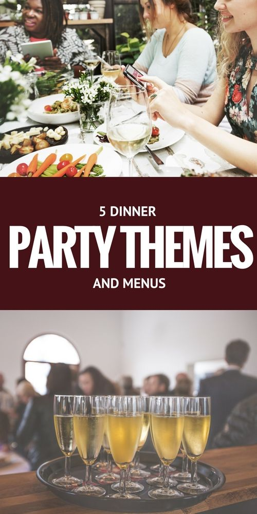 5 Dinner Party Themes and Menus To Get The Most Out of Dinner Party