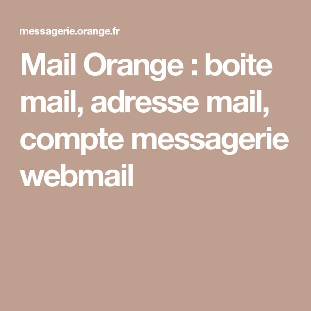 Mail Orange : boite mail, adresse mail, compte messagerie webmail